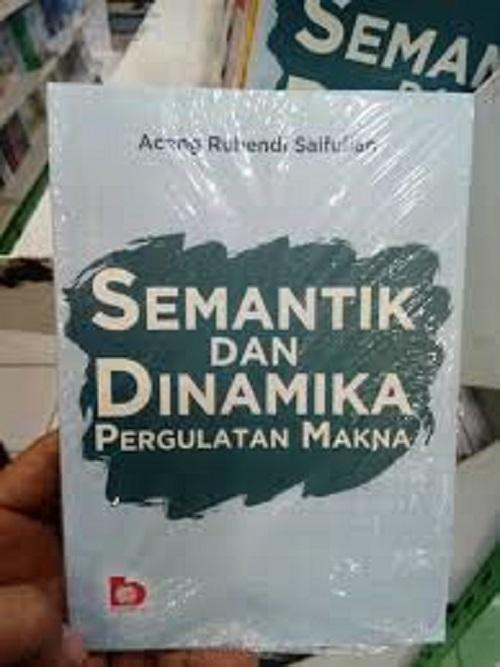 Buku Semantik Dan Dinamika Pergulatan Makna - Aceng Ruhendi Saifullah