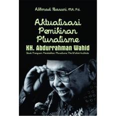 Aktualisasi Pemikiran Pluralisme KH. Abdurrahman Wahid (Studi Program Pendidikan The Wahid Institute) - Akhmad Basuni