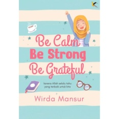 Be calm , Be Strong , Be Grateful - Wirda Mansur