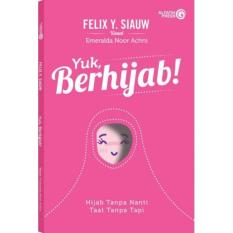 Buku Yuk Berhijab : Hijab Tanpa Nanti, Taat Tanpa Tapi - Ustad Felix Siauw