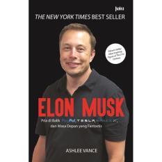 Toko Elon Musk Pria Di Balik Paypal Tesla Spacex Dan Masa Depan Yang Fantastis Murah Dki Jakarta
