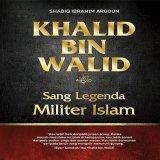 Review Khalid Bin Walid Sang Legenda Militer Islam Di Indonesia
