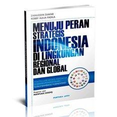 Menuju Peran Strategis Indonesia di Lingkungan Regional dan Global - Zainuddin Djafar
