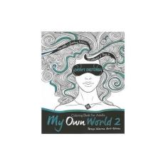 MY OWN WORLD 2- TERAPI WARNA ANTI-STRES : COLORING BOOK FOR ADULTS