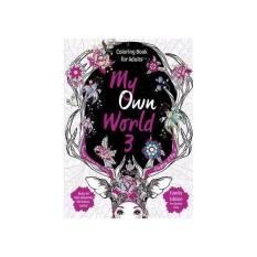 MY OWN WORLD 3- TERAPI WARNA ANTI-STRES : COLORING BOOK FOR ADULTS