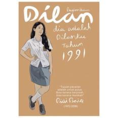 Ulasan Lengkap Novel Dilan Dia Adalah Dilanku Tahun 1991 Pidi Baviq Pastel Books