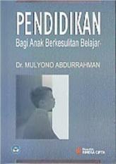 PENDIDIKAN BAGI ANAK BERKESULITAN BELAJAR - MULYONO ABDURRAHMAN - BUK