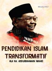 Pendidikan islam transformatif ala KH.Abdurrahman Wahid