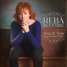 Reba Mc Entire - Sing It Now Songs Of Faith & Hope