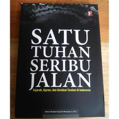 Jual Satu Tuhan Seribu Jalan Sejarah Ajaran Dan Gerakan Tarekat Di Indonesia Abdul W K Human S Thi Books Murah