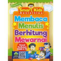 Smart Kids Activities Membaca Menulis Berhitung Mewarnai - Buku Anak TK & PAUD