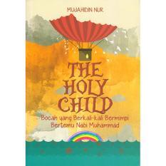 The Holy Child : Bocah yang Berkali-kali Bermimpi Bertemu Nabi Muhammad - Mujahidin Nur