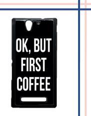 Casing gambar motif HARDCASE untuk hp Sony Xperia C3 OK, But First Coffee B0186