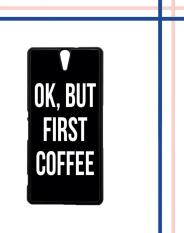 Casing gambar motif HARDCASE untuk hp Sony Xperia C5 Ultra C5 OK, But First Coffee B0186
