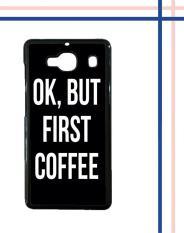 Casing HARDCASE untuk hp Xiaomi Redmi 2S OK, But First Coffee B0186