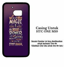 Casing HTC ONE M10 We Do Not Need Magic Custom Case Hardcase