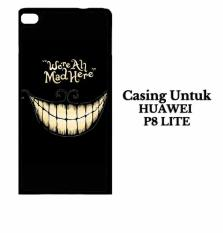 Casing HUAWEI P8 LITE We re all mad here Custom Case Hardcase