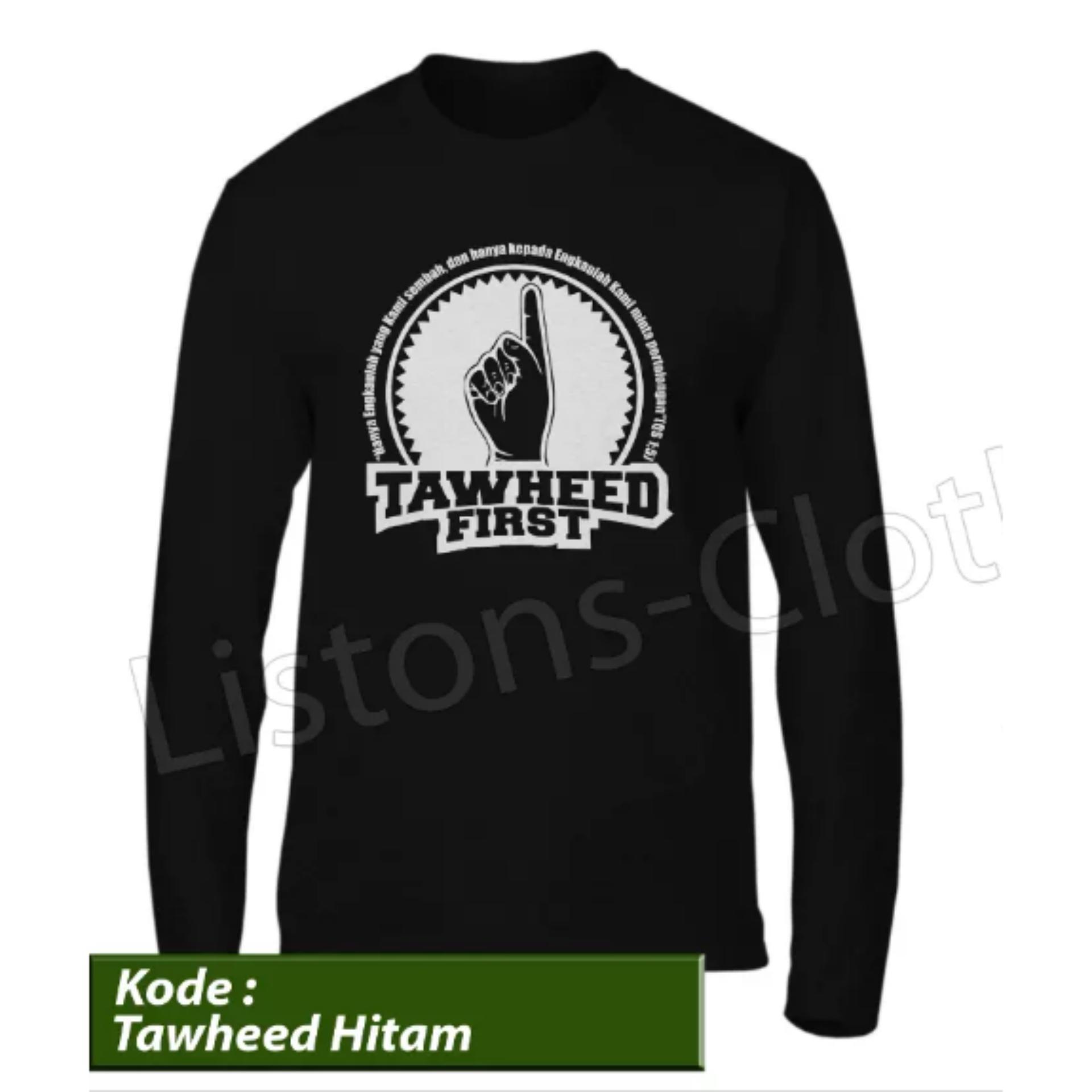 Kaos Distro Islami Tawheed First Tauhid Hitam Lengan Panjang Baju Muslim Tshirt Rohani Islam