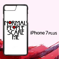 Normal People Scare Me GN1692 Custom Casing Iphone 7 Case Cover