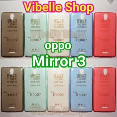 Softcase Ultrathin OPPO Mirror 3/ R3007 Ultra Thin Soft Jely Case Mirror3 R3007