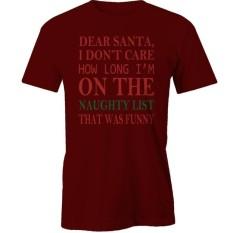 Banshan Sayang Santa Saya Tidak Peduli Berapa Lama Im Di Daftar Nakal T-Shirtfunny-Maroon-Internasional