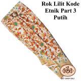 Bily Shop Bali Rok Lilit Kain Kode Etnik Part 3 Putih Bali