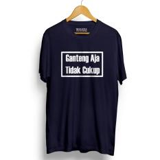Kaos Distro Ganteng Aja Ga Cukup Navy T Shirt Lengan Pendek Murah