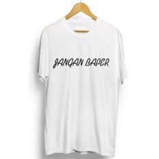Promo Toko Kaos Distro Jangan Baper T Shirt Putih Lengan Pendek