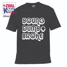 Kaos JP Jual Kaos Jualkaos murah / Terlaris / Premium / tshirt / katun import / lelinian / terkini / keluarga / pasangan / pria / wanita / couple / family / anak / surabaya / distro / Young dumb n broke