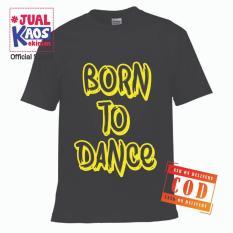 Kaos JW Jual Kaos Jualkaos murah / Terlaris / Premium / tshirt / katun import / lelinian / terkini / keluarga / pasangan / pria / wanita / couple / family / anak / surabaya / distro / Born to dance