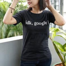 Kaos murah / Fashion wanita motif IDK GOOGLE B