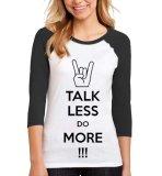 Harga Sz Graphics Talk Less T Shirt Raglan 3 4 Kaos Raglan 3 4 T Shirt Wanita Kaos Wanita T Shirt Fashion Hitam Putih Yg Bagus