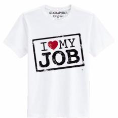 Spesifikasi Sz Groups T Shirt Pria Kaos Pria T Shirt Wanita Kaos Wanita I Love My Job Yang Bagus