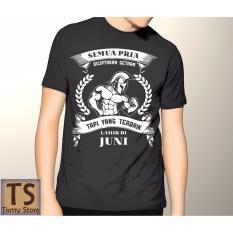 Jual Tismy Store Kaos Semua Pria Diciptakan Setara Tapi Yang Terbaik Lahir Di Bulan Juni 1 Hitam Termurah