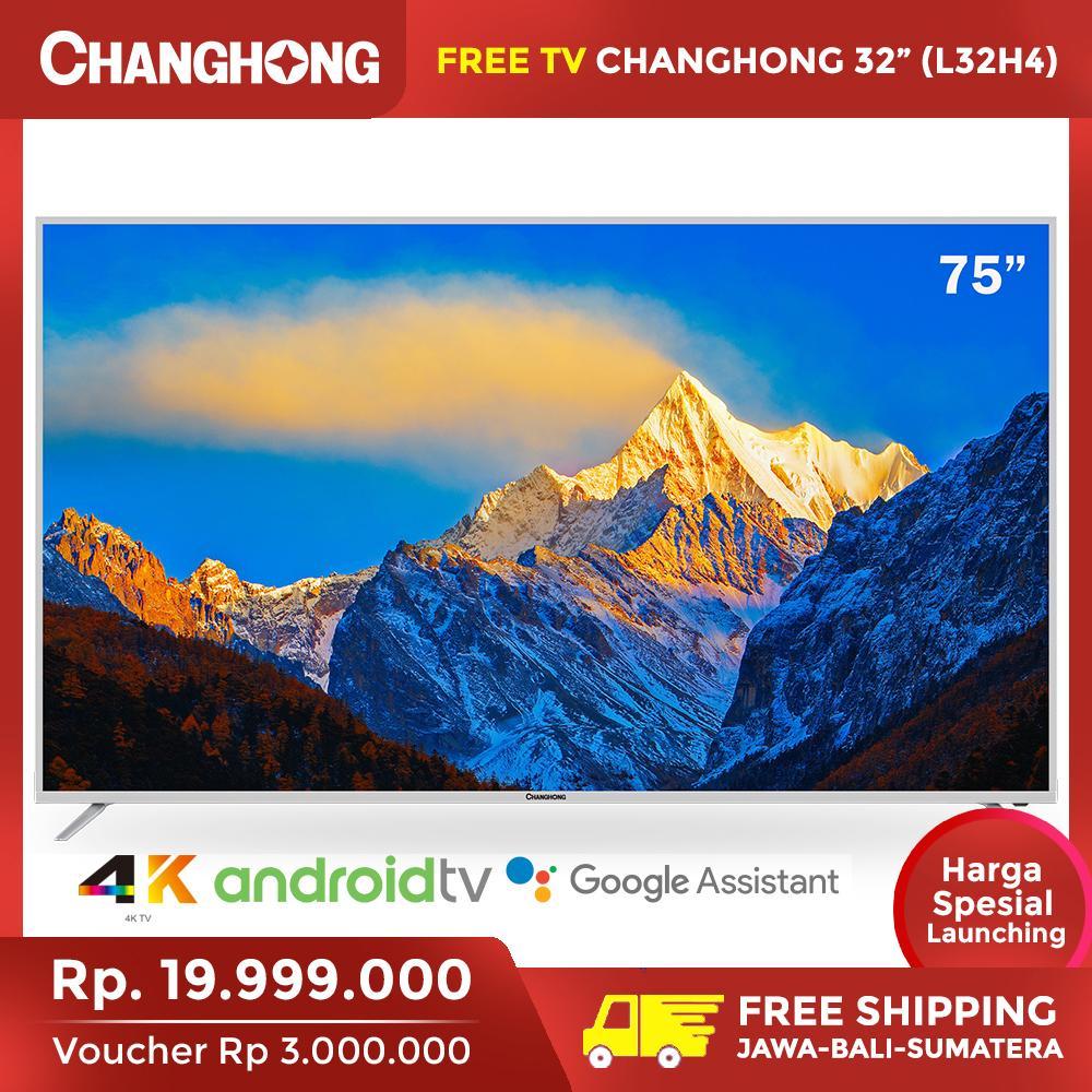 [EXCLUSIVE PRE-ORDER] Changhong 75 Inch  4K UHD Android 9.0 Smart TV WIFI  Netflix Digital LED TV  (Model:U75H9)  Garansi Resmi 3 Tahun - Gratis TV!