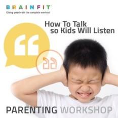 Brainfit - Seminar Parenting - How To Talk So Your Kids Will Listen - Bagaimana Berbicara Agar Anak Mau Mendengarkan Dan Bekerjasama By Brainfit Indonesia.
