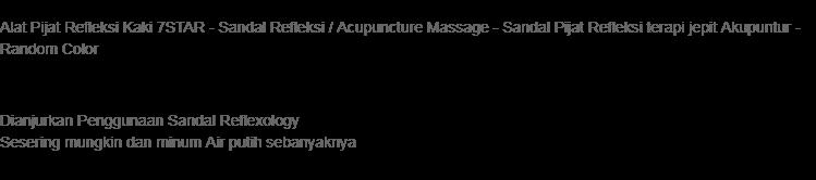 Alat Pijat Refleksi Kaki 7STAR - Sandal Refleksi / Acupuncture Massage - Sandal Pijat Refleksi terapi jepit Akupuntur - Random Color